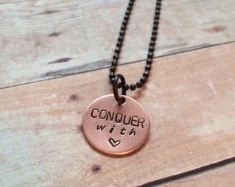 Conquer With Love Pendant on Copper Ball Chain Necklace with Heart Stamp