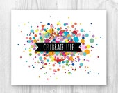 INSTANT DOWNLOAD. Celebrate life 8x10 size