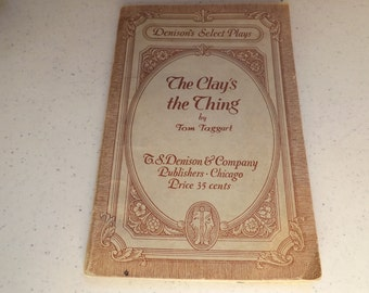 Denisons Select Plays The Clay's the Thing By Tom Taggart - 1930