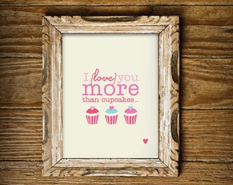 I Love you more than Cupcakes - Print for your Home - Instant Download Wall Art - Print at Home