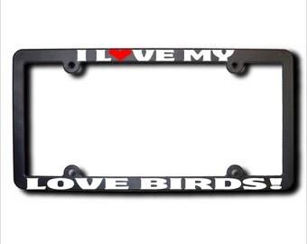 I Love My Love Birds License Plate Frame USA (T)