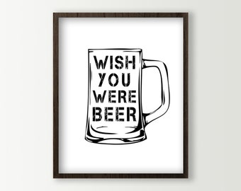 Beer Signs - Man Cave Decor - Beer Poster - Beer Wall Decor - Beer Prints Sign - Kitchen Wall Art - Beer Mug - Beer Art - Wish You Were Beer