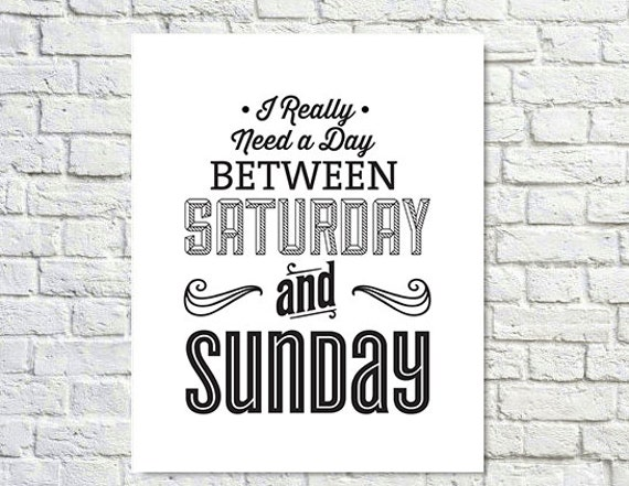 BUY 2 GET 1 FREE Typography Print, Type Poster, Black White Decor, Motivational Poster, Weekend, Wall Decor - A Day Between Saturday and Sun