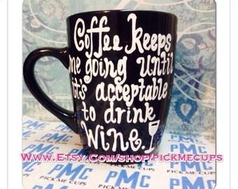Coffee keeps me going until it's acceptable to drink wine Coffee mug. Coworker gift Coffee mug.