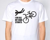 i do all my own stunts bike t-shirt  --  100% cotton