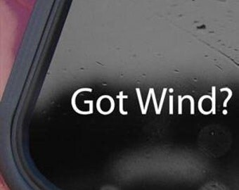 "GOT WIND? 6"" Vinyl Decal Widow Sticker for Car, Truck, Motorcycle, Laptop, Ipad, Window, Wall, ETC"