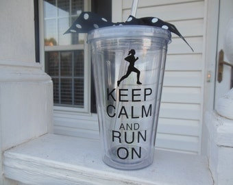 BPA Free Clear Double Wall Insulated Acrylic Straw Tumbler, Keep Calm and Run On, Runner Gift