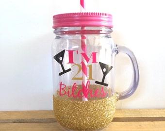 I'm 21 Bitches Glitter Tumbler // Mason Jar Tumbler // Glitter Dipped Tumbler // 21'st Birthday Tumbler // 21st birthday Cup