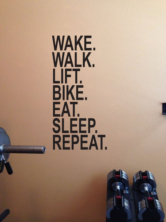 Garage gym ideas wake walk lift bike eat sleep repeat wall