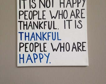 "30% off pre-made Hand painted canvas ""It is not happy people who are thankful..."" with the option to personalize colors and size"