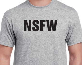 NSFW t-shirt. Funny Not Suitable For Work t shirt. Funny meme saying t shirt. Direct screen printed with black ink.