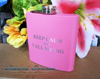 Keep Calm and Call My Big - Keep Calm and Call My Little~  Keep Calm and Call My Line Sorority Flask ~With Free Engraving