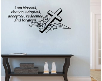 I am Blessed, Chosen, Adopted, Accepted, Redeemed and Forgiven (with cross) r...