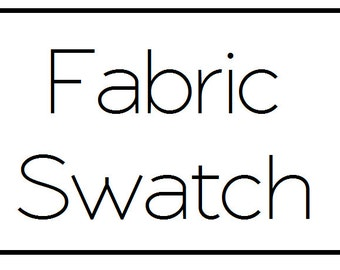 Fabric Swatch - Available for all listings!