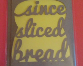 Since Sliced Bread Greetings Card. Valentines / Anniversary / Love / Thank You