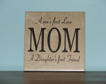 MOM, A son's first Love A Daughter's first Friend, Decorative Tile, saying  Mother's Day Gift