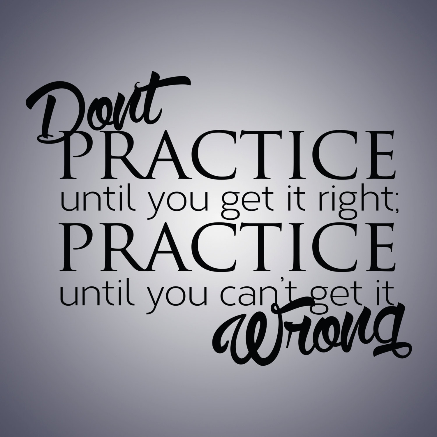 Practice Quotes: Don't Practice Until You Get It Right ...Wall Quote By