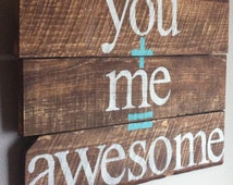 "Romantic sign quote "" you + me = awesome "" reclaimed wood sign, wedding or anniversary"