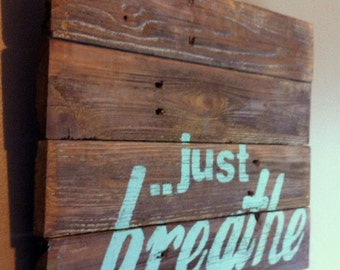 """Inspirational quote..  """" just breathe """",  reclaimed cedar wood sign. Great for a dorm room"""