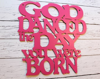 God Danced The Day You Were Born sign