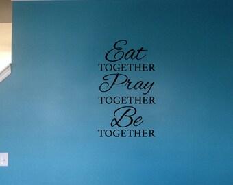 Eat Together Pray Together Be Together / Vinyl Wall Decals / Vinyl Wall Stickers / Vinyl Wall Quotes / Home Decor / Kitchen / Living Room