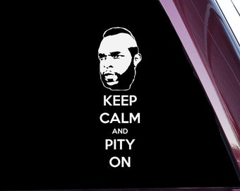 Keep Calm And Pity On (A-0031)