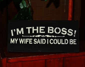 Wood Sign, I'm the boss my wife said i could be, husband ...