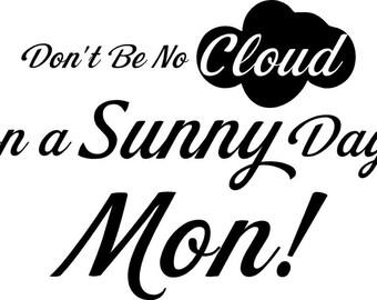 Don't Be A Cloud vinyl decal/sticker