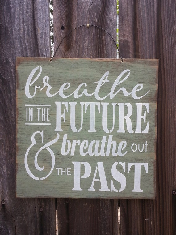 Breathe In The Future Breath Out The Past Sign - Inspirational Sign - Motivational Quote