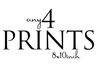 BUY any 4 single sold prints, 8x10 inch