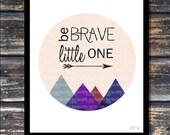 Be Brave Little One Print, Be Brave Print, Nursery Art Printable,  Digital Art Print, Instant Download
