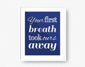 Navy nursery quote, Your first breath took ours away, nursery printable, printable, digital file, navy nursery printable wall art, bright