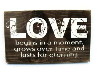 Wedding Sign Rustic Wood Decor Gift - Love Begins in a Moment Grows Over Time and Lasts for Eternity (#1273)