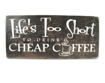 Rustic Wood Kitchen Sign Wall Art - Life's Too Short to Drink Cheap Coffee - Ready to Ship (#1314)