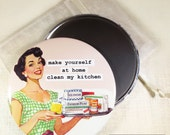 Funny housewife magnet. make yourself at home clean my kitchen. 3 inch magnet also available as a pocket mirror or pin back button # 53