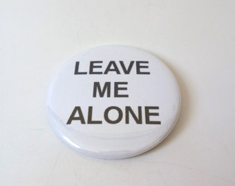 Leave Me Alone Pinback Button OR Magnet -- 2.25 inch