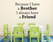 Brother Wall Decal - Because I have a Brother I always have a Friend - Brother Wall Sticker - Boy Bedroom Decal - Large