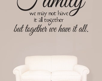 FAMILY We may not have it all TOGETHER but together we have it all VINYL lettering wall decal