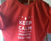 Keep Calm The Childlike Empress Sent Me t-shirt