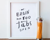My Brain Has Too Many Tabs Open Art Print