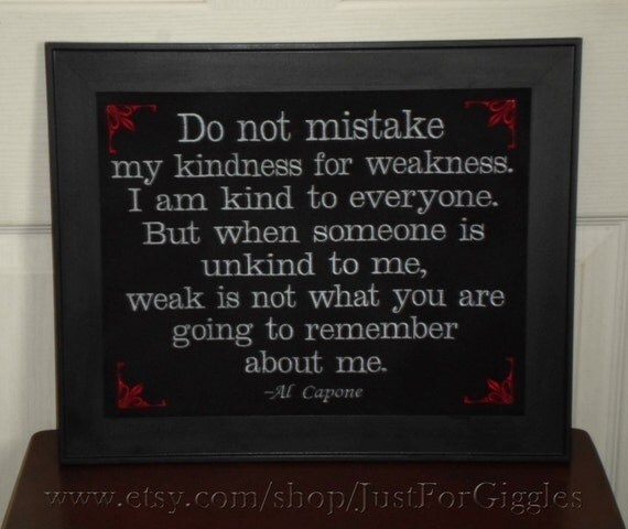Don T Take My Kindness For Weakness Quotes: Al Capone Quote Kindness For Weakness Framed