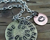 Coffee Makes the World go Round - Hand Stamped Necklace