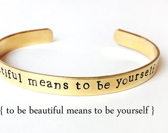 stamped jewelry, mantra bracelet - inspirational quote - to be beautiful means to be yourself - handstamped brass cuff, handmade