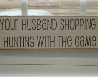 Hand painted wood sign. Hunting sign. Humorous sign. Husband sign. Hunting quote sign