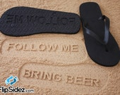 Bring Beer Flip Flops Sand Imprint Follow Me *Check size chart before ordering*