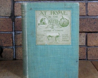 At Home in the Water by George Corsan - YMCA - HC 1st edition 1910