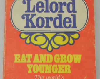 Eat And Grow Younger by Lelord Kordel 1976
