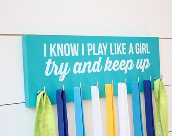 Medal Holder - I Know I Play Like a Girl…Try and Keep Up - Medium (Soccer, Lacrosse, Hockey, Softball, Basketball, Volleyball, Baseball)