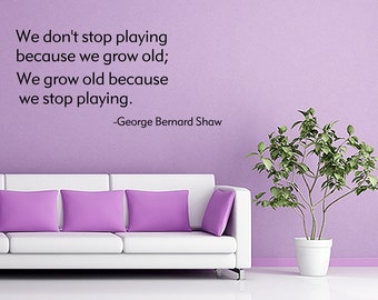 We Don't Stop Playing Wall Quote Vinyl Decal Art Decor (V359)