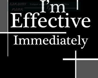 I'm Effective Immediately, Black And White Quote Print, Wall Art Print, Inspirational Quote Art, Motivational Quote Art, Home Wall Decor